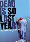 Dead Is So Last Year - Marlene Perez