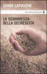 La scommessa della decrescita - Serge Latouche, Matteo Schianchi