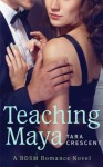 Teaching Maya (A BDSM Romance Novel) - Tara Crescent