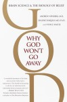 Why God Won't Go Away: Brain Science and the Biology of Belief - Andrew B. Newberg, Eugene G. D'Aquili, Vince Rause, Andrew Newberg, M.D.