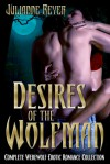 Desires of the Wolfman (Complete Werewolf Erotic Romance Collection) - Julianne Reyer
