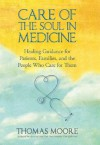Care of the Soul In Medicine: Healing Guidance for Patients, Families, and the People Who Care for Them - Thomas Moore