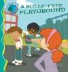 A Bully-Free Playground - Pamela Hall, Bob Ostrom