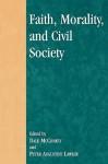 Faith, Morality, and Civil Society - Peter Augustine Lawler, Dale McConkey, David Oki Ahearn
