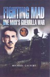 Fighting Mad: One Man's Guerrilla War - Michael Calvert