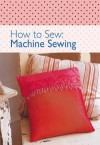 How to Sew - Machine Sewing - David, Charles