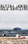 SOLE BRUCIATO (Italian Edition) - Elvira Dones, Fausto Vitaliano, Elio Miracco