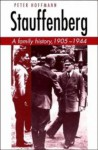 Stauffenberg: A Family History, 1905 1944 - Peter Hoffmann