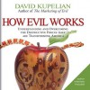How Evil Works: Understanding and Overcoming the Destructive Forces That Are Transforming America (Audio) - David Kupelian, Jon Gauger