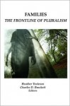 Families: The Frontline of Pluralism - Heather Tosteson, Charles D. Brockett, Teresa Tumminello Brader