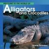 Welcome to the World Alligators and Crocodiles - Diane Swanson, Elizabeth McLean