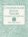 Contemporary Social Theory: Investigation and Application - Tim Delaney