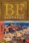 Be Reverent (Ezekiel): Bowing Before Our Awesome God (The BE Series Commentary) - Warren W. Wiersbe