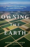 Owning the Earth: The Transforming History of Land Ownership - Andro Linklater