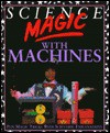 Science Magic with Machines - Chris Oxlade, Ian Thompson, Rodger Vlitos
