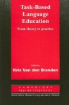 Task-Based Language Education: From Theory to Practice - Kris van den Branden