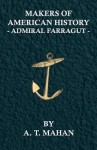 Makers of American History - Admiral Farragut - Alfred Thayer Mahan