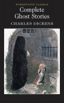 Complete Ghost Stories - Charles Dickens