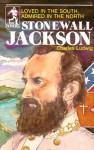 Stonewall Jackson: Loved in the South Admired in the North - Charles Ludwig, Michael L. Denman