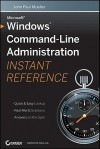 Windows Command Line Administration Instant Reference - John Paul Mueller