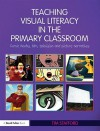 Teaching Visual Literacy in the Primary Classroom: Comic Books, Film, Television and Picture Narratives - Tim Stafford