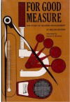 For Good Measure: The Story Of Modern Measurement - Melvin A. Berger