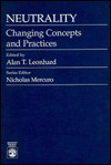 Neutrality: Changing Concepts and Practices - Alan T. Leonhard, Nicholas Mercuro
