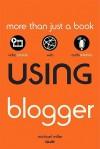 Using Blogger - Michael Miller