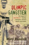 Olympic Gangster: The Legend of Jose Beyaert�Cycling Champion, Fortune Hunter and Outlaw - Matt Rendell