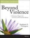 Beyond Violence: A Prevention Program for Criminal Justice-Involved Women Participant Workbook - Stephanie S. Covington