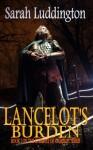 Lancelot's Burden - The Knights Of Camelot Book 5 - Sarah Luddington