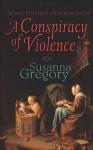 A Conspiracy of Violence - Susanna Gregory