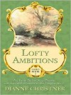 Lofty Ambitions: The Young Buckeye State Blossoms with Love and Adventure in This Complete Novel - Dianne Christner
