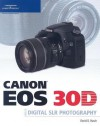 Canon EOS 30D Guide to Digital SLR Photography - David D. Busch