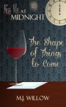 The Shape of Things to Come - M.J. Willow