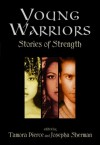 Young Warriors: Stories of Strength - Tamora Pierce, Josepha Sherman