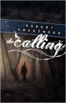 The Calling: A Supernatural Thriller - Robert Swartwood