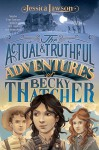 The Actual & Truthful Adventures of Becky Thatcher - Jessica Lawson, Iacopo Bruno