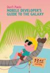 Mobile Developer's Guide To The Galaxy - Robert Virkus, Mostafa Akbari, Anna Alfut, Ian Thain, Davoc Bradley, Richard Bloor, Dean Churchill, Julian Harty, Bob Heubel, Marco Tabor
