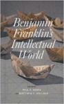 Benjamin Franklin's Intellectual World - Paul Kerry, Carla Mulford, Simon P. Newman