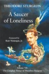 A Saucer of Loneliness: Volume VII: The Complete Stories of Theodore Sturgeon - Kurt Vonnegut, Paul Williams, Theodore Sturgeon