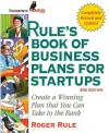 Rule's Book of Business Plans for Startups: Create a Winning Plan That You Can Take to the Bank - Roger C. Rule