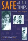 Safe At All Times: How to Protect Yourself and Your Family at Home, at Work and While Travelling - Janet Rodgers, Nick Ross
