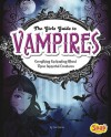 The Girl's Guide to Vampires: Everything Enchanting about These Immortal Creatures - Jen Jones