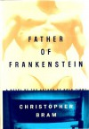 Father of Frankenstein - Christopher Bram