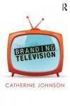 Branding Television - Catherine Johnson