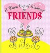 A Warm Cup of Kindness for Friends - Rebecca Christian, Lain Ehmann, Susan Fahncke