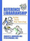 Reference Librarianship: Notes from the Trenches - Charles R. Anderson