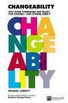 Changeability: Why Some Companies Are Ready for Change and Others Aren't - Michael Jarrett