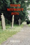 Town Without Pity: The Fight to Clear Stephen Downing of the Bakewell Murder - Don Hale